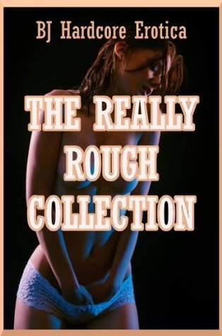 The Really Rough Collection: Twenty Tales of Very Rough Sex Alice Farney