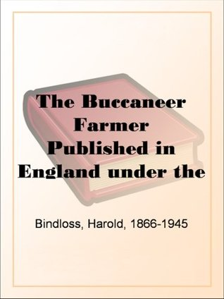 The Buccaneer Farmer Published in England under the Title Askews Victory Harold Bindloss