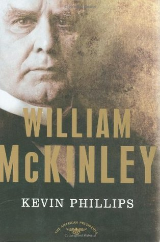 William McKinley (The American Presidents, #25) Kevin Phillips