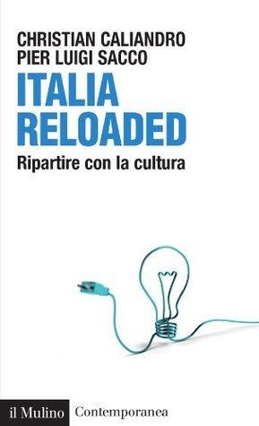 Italia Reloaded: Ripartire con la cultura  by  Christian Caliandro