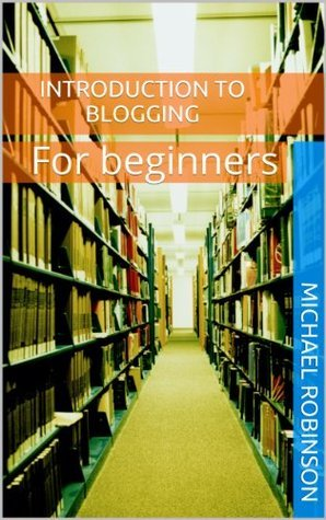 Introduction to Blogging  by  Michael Robinson