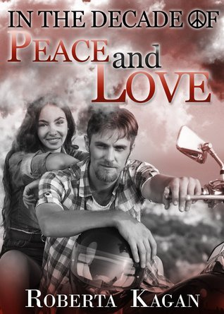 In the Decade of Peace and Love  by  Roberta Kagan