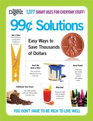 99-Cent Solutions: Easy Ways to Save Thousands of Dollars  by  Readers Digest Association