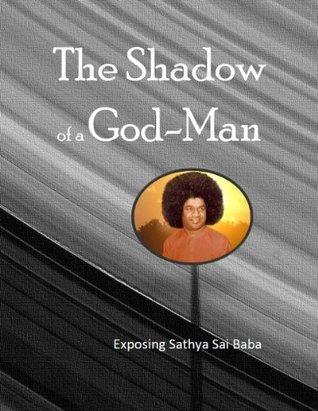 The Shadow of a God-Man: Exposing Sathya Sai Baba, Indias Most Famous Guru  by  David Christopher Lane