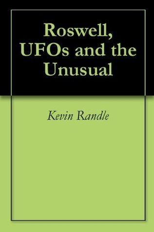 Roswell, UFOs and the Unusual Kevin D. Randle