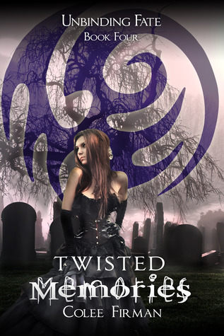 Twisted Memories (Unbinding Fate, #4)  by  Colee Firman