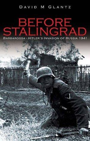 Before Stalingrad: Barbarossa, Hitlers Invasion of Russia 1941  by  David M. Glantz