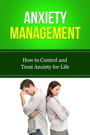 Anxiety Management - How to Control and Treat Anxiety for Life  by  Daniel Johnson