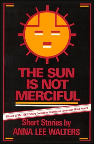 The Sun is Not Merciful: Short Stories  by  Anna Lee Walters