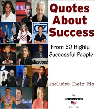 Quotes About Success - Fom 50 Highly Successful People  by  Karrine Ford