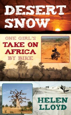 Desert Snow - One Girls Take On Africa By Bike  by  Helen  Lloyd