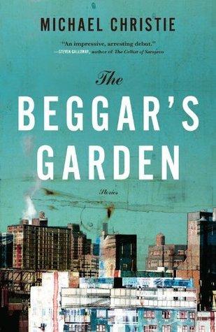 The Beggars Garden: Stories Michael Christie