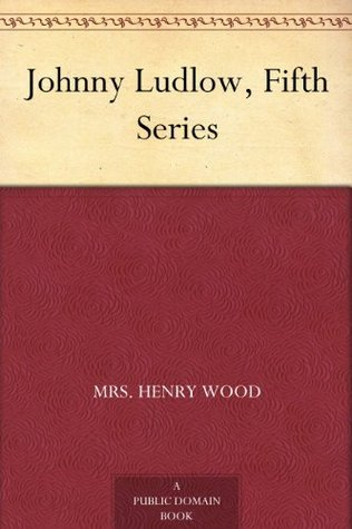 Johnny Ludlow, Fifth Series Mrs. Henry Wood