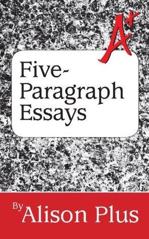 A+ Guide to Five-Paragraph Essays Alison Plus