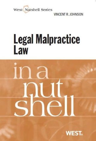 Johnsons Legal Malpractice Law in a Nutshell (Nutshell Series)  by  Vincent Johnson