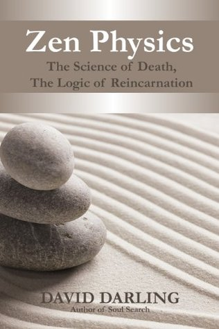 Zen Physics, The Science of Death, the Logic of Reincarnation  by  David Darling
