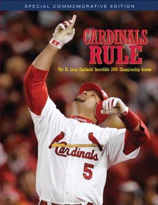 Cardinals Rule: The St. Louis Cardinals Incredible 2006 Championship Season Triumph Books