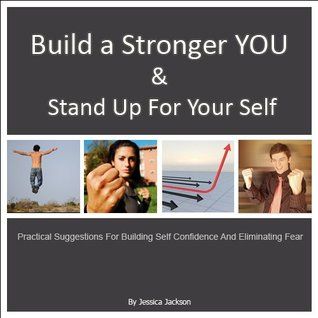 Build a Stronger You & Stand Up For Your Self: Practical Suggestions for building self confidence and eliminating fear Jessica Jackson