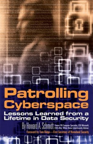 Patrolling Cyberspace: Lessons Learned from a Lifetime in Data Security  by  Howard A. Schmidt
