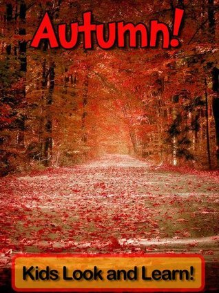 Autumn! Learn About Autumn and Enjoy Colorful Pictures - Look and Learn! (50+ Photos of Autumn) Becky Wolff