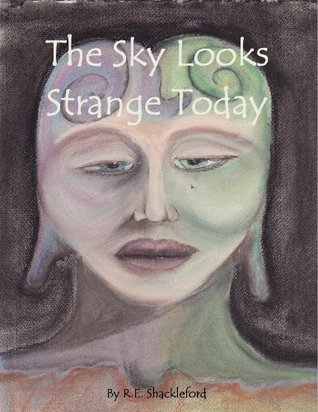 The Sky Looks Strange Today  by  R.E. Shackleford