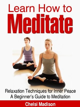 Learn How to Meditate - Relaxation Techniques for Inner Peace Chelsi Madison