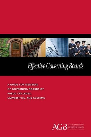 Effective Governing Boards: A Guide for Members of Governing Boards of Public Colleges, Universities, and Systems  by  Association of Governing Boards of Universities and Colleges