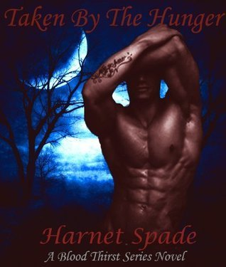 Taken  by  The Hunger  (Blood Thirst, #1) by Harnet Spade