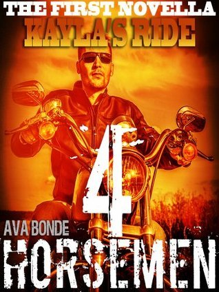 4 Horsemen 1st Novella! Kaylas Ride  by  Ava Bonde