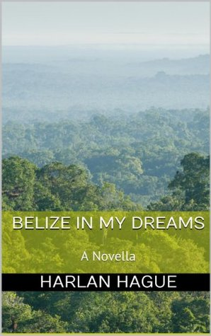 Belize in My Dreams Harlan Hague