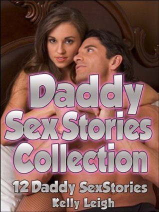 DADDY SEX STORIES COLLECTION: 12 Daddy Sex Stories  by  Kelly Leigh
