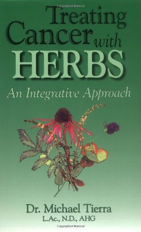 Treating Cancer with Herbs: An Integrative Approach Michael Tierra