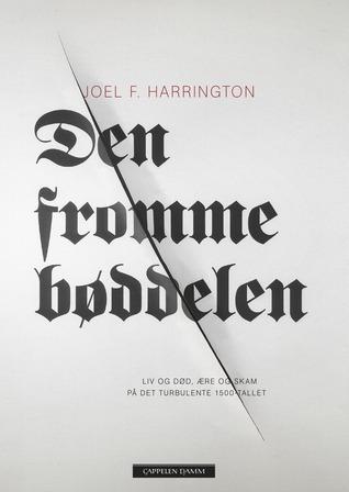 Den fromme bøddelen: Liv og død, ære og skam på det turbulente 1500-tallet Joel F. Harrington