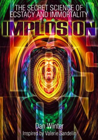 Implosion:Secret Science of Ecstasy and Immortality Daniel Winter