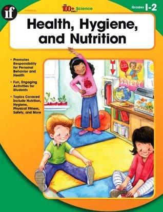 Health, Hygiene, and Nutrition, Grades 1 - 2 Deirdre Englehart