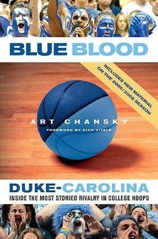 Blue Blood: Duke-Carolina: Inside the Most Storied Rivalry in College Hoops Art Chansky