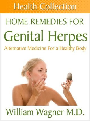 Home Remedies for Genital Herpes: Alternative Medicine for a Healthy Body William Wagner