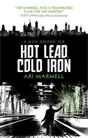 Hot Lead, Cold Iron: A Mick Oberon Job Book 1  by  Ari Marmell