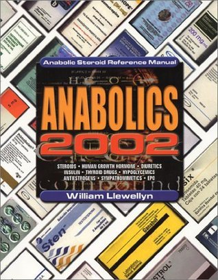 Anabolics 2002: Anabolic Steroid Reference Manual  by  William Llewellyn