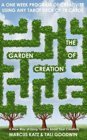 The Garden of Creation: Create Stories with Tarot  by  Marcus Katz