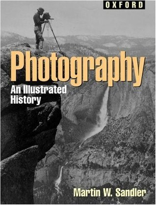 Photography: An Illustrated History (Oxford Illustrated Histories)  by  Martin W. Sandler