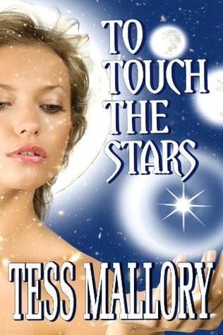 To Touch The Stars  by  Tess Mallory
