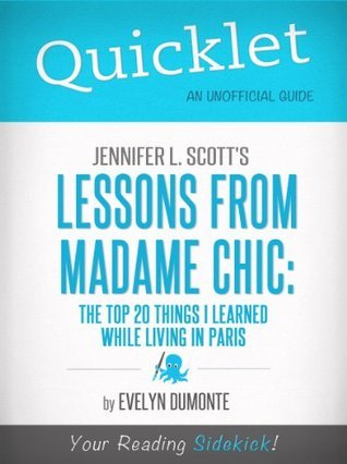 Quicklet on Jennifer L. Scotts Lessons From Madame Chic (CliffsNotes-like Book Summary) Evelyn Dumonte
