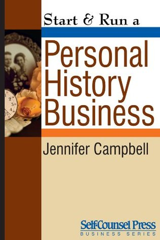 Start & Run a Personal History Business: Get Paid to Research Family Ancestry and Write Memoirs  by  Jennifer Campbell