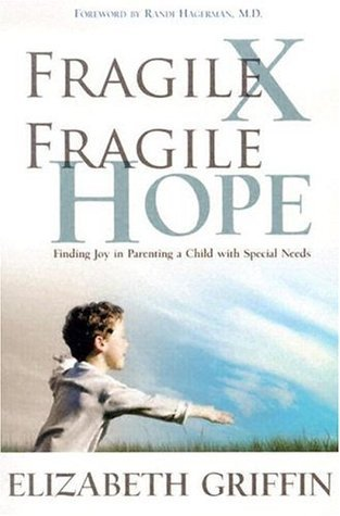 Fragile X Fragile Hope: Finding Joy In Parenting A Child with Special Needs  by  Elizabeth  Griffin