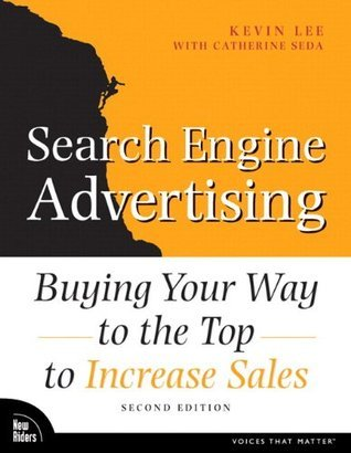 Search Engine Advertising: Buying Your Way to the Top to Increase Sales (2nd Edition) (Voices That Matter) Kevin  Lee