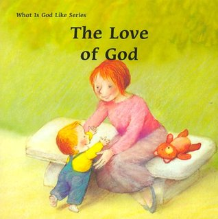 The Love of God (What Is God Like Series) Marie-Agnès Gaudrat