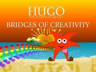 BRIDGES OF CREATIVITY - THE ISLAND OF CREATIVITY (HUGO THE HAPPY STARFISH - Island Adventures 5: Educational Childrens Book Collection)  by  Suzy Liebermann