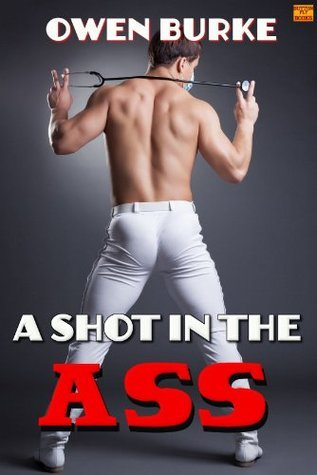 A Shot in the Ass (Brand New Gay) Owen Burke