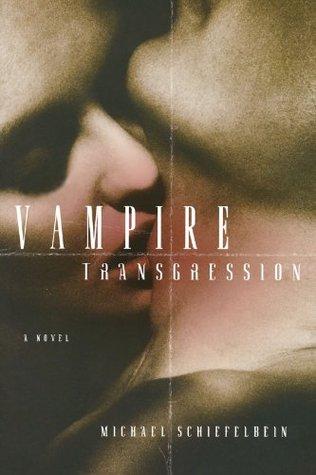Vampire Transgression (Vampires, #3)  by  Michael Schiefelbein
